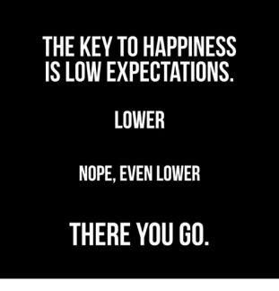 the-key-to-happiness-is-low-expectations-lower-nope-even-5053329